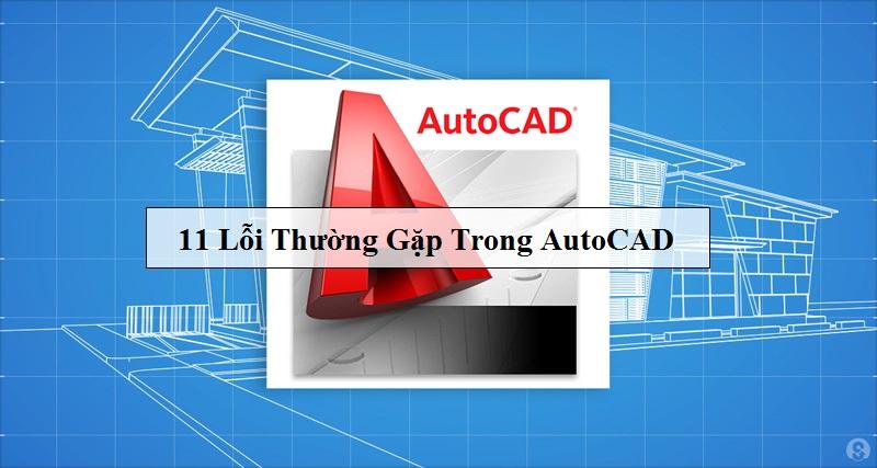 11 lỗi khi sử dụng Autocad thường gặp phải